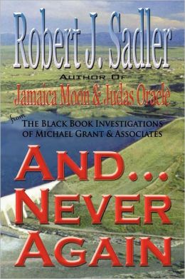 And... Never Again: From the Black Book Investigations of Michael Grant and Associates