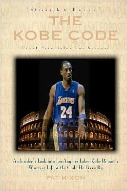 The Kobe Code: Eight Principles for Success: An Insider's Look Into Los Angeles Laker Kobe Bryant's Warrior Life & the Code He Lives
