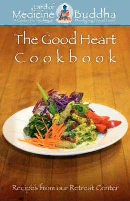 The Good Heart Cookbook: Recipes from Our Retreat Center