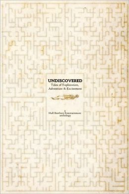 Undiscovered: Tales of Exploration, Adventure and Excitement