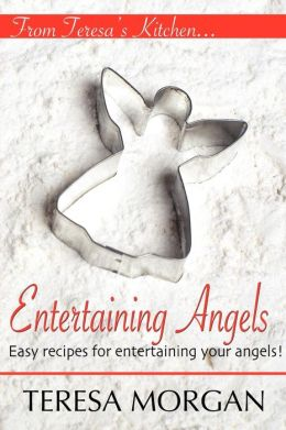 Entertaining Angels: A Cook Book for Entertaining Your Angels