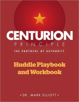 Centurion Principle: the Protocol of Authority: Huddle Playbook and Workbook