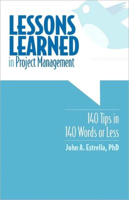Lessons Learned in Project Management: 140 Tips in 140 Words or Less