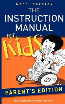 The Instruction Manual for Kids - Parent's Edition