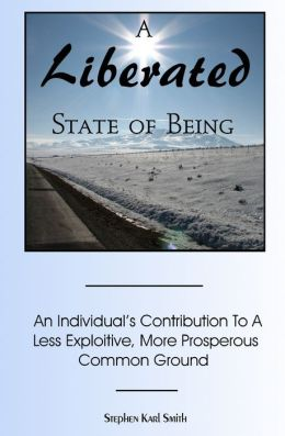 A Liberated State of Being: An Individual's Contribution to A Less Exploitive, More Prosperous Common Ground