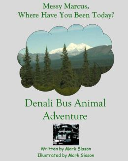 Denali Bus Animal Adventure: Messy Macie Where Have You Been Today?