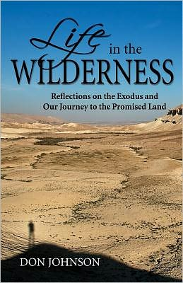 Life in the Wilderness: Reflections on the Exodus and Our Journey to the Promised Land