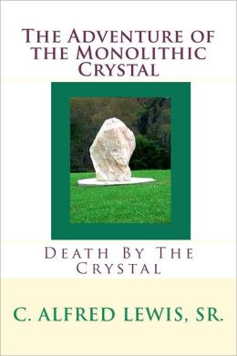The Adventure of the Monolithic Crystal: Death by the Crystal