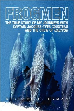 Frogmen: The True Story of My Journeys with Captain Jacques-Yves Cousteau and the Crew of Calypso