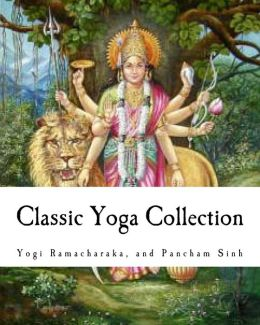 Classic Yoga Collection: A Collection on Developing your Spiritual Consciousness