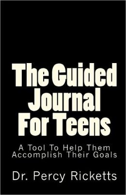 The Guided Journal for Teens: A Tool to Help Them Accomplish Their Goals