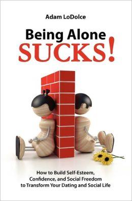 Being Alone Sucks!