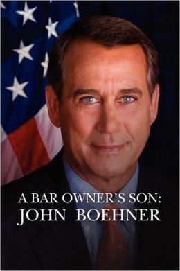 A Bar Owner's Son: John Boehner - The American Dream, Unauthorized Biography