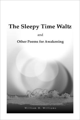 The Sleepy Time Waltz and Other Poems for Awakening