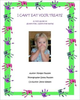I Can't Eat Your Treats - a kid's guide to gluten-free, casein-free Eating