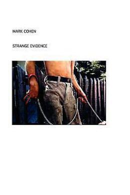 Mark Cohen: Strange Evidence