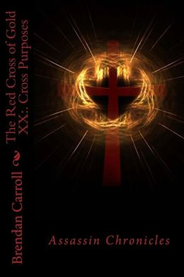 The Red Cross of Gold XX:. Cross Purposes: Assassin Chronicles