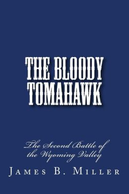 The Bloody Tomahawk: The Second Battle of Wyoming