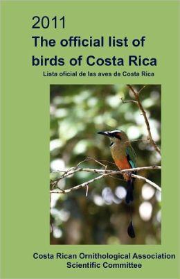 2011 the Official List of Birds of Costa Rica: La lista oficial de aves de Costa Rica