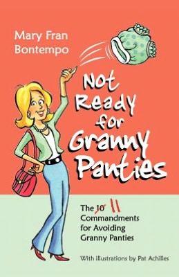 Not Ready for Granny Panties--The 11 Commandments for Avoiding Granny Panties