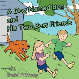 A Dog Named Ben And His Two Best Friends