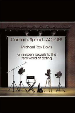 Camera, Speed...ACTION!: An insider's secrets to the real world of acting