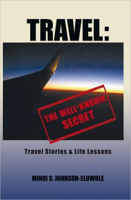 Travel: The Well-Known Secret: Travel Stories & Life Lessons