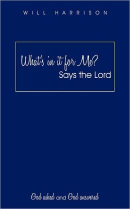 What's In It For Me? Says The Lord