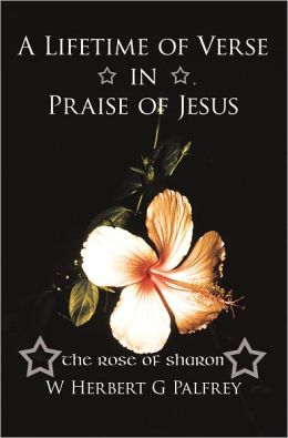 A Lifetime of Verse in Praise of Jesus: The Rose of Sharon