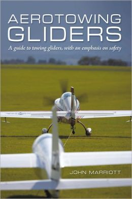 Aerotowing Gliders: A guide to towing gliders, with an emphasis on safety
