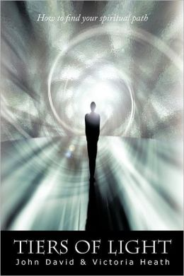 Tiers of Light: How to Find Your Spiritual Path