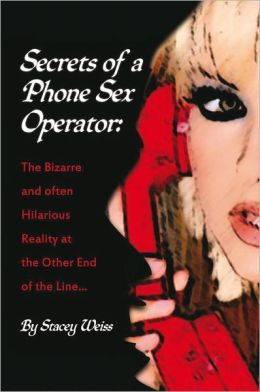 Secrets of a Phone Sex Operator: The Bizarre - and Often Hilarious - Reality at the Other End of the Line