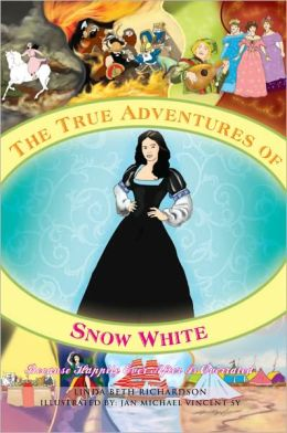 The True Adventures of Snow White: Because Happily Ever After Is Overrated