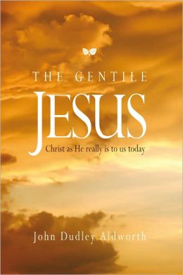 THE GENTILE JESUS: Christ as He really is to us today.