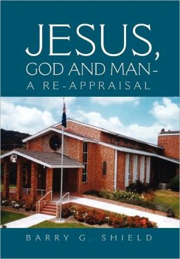 Jesus, God And Man - A Re-Appraisal