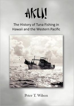 Aku! The History Of Tuna Fishing In Hawaii And The Western Pacific