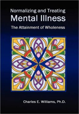 Normalizing and Treating Mental Illness: The Attainment of Wholeness