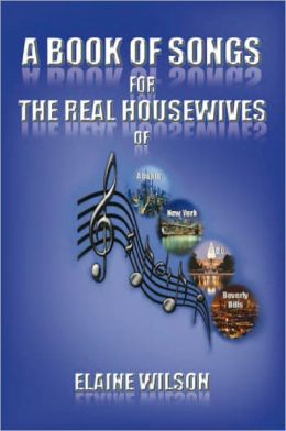 A Book of Songs for the Real Housewives of Atlanta, New York, DC and Beverly Hills