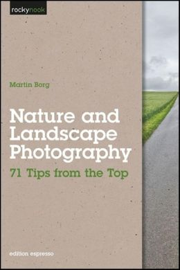 Nature and Landscape Photography: 71 Tips from the Top