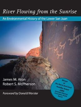 River Flowing from the Sunrise: An Environmental History of the Lower San Juan