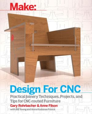 Design for CNC: Practical Joinery Techniques, Projects, and Tips for CNC-routed Furniture