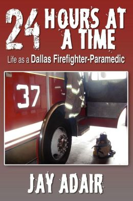 24 Hours at a Time: Life as a Dallas Firefighter-Paramedic