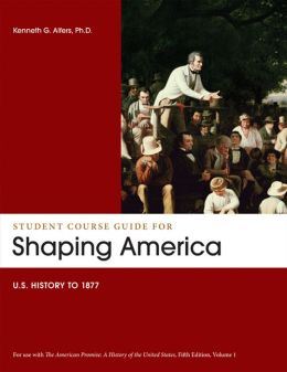 Student Course Guide: Shaping America to Accompany The American Promise, Volume 1: US History to 1877
