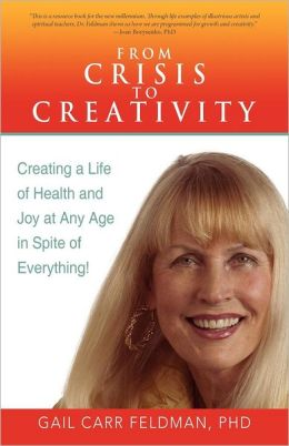 From Crisis to Creativity: Creating a Life of Health and Joy at Any Age in Spite of Everything!