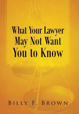 What Your Lawyer May Not Want You to Know