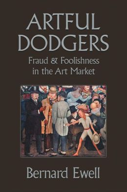 Artful Dodgers: Fraud and Foolishness in the Art Market