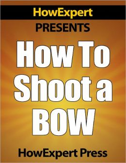 How To Shoot a Bow - Your Step-By-Step Guide To Instinctive Archery