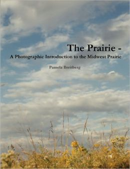 The Prairie - A Photographic Introduction To The Midwest Prairie