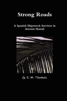 Strong Roads A Spanish Shipwreck Survivor In Ancient Hawaii
