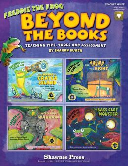 Beyond the Books: Teaching with Freddie the Frog: Teaching Tips, Tools and Assessment